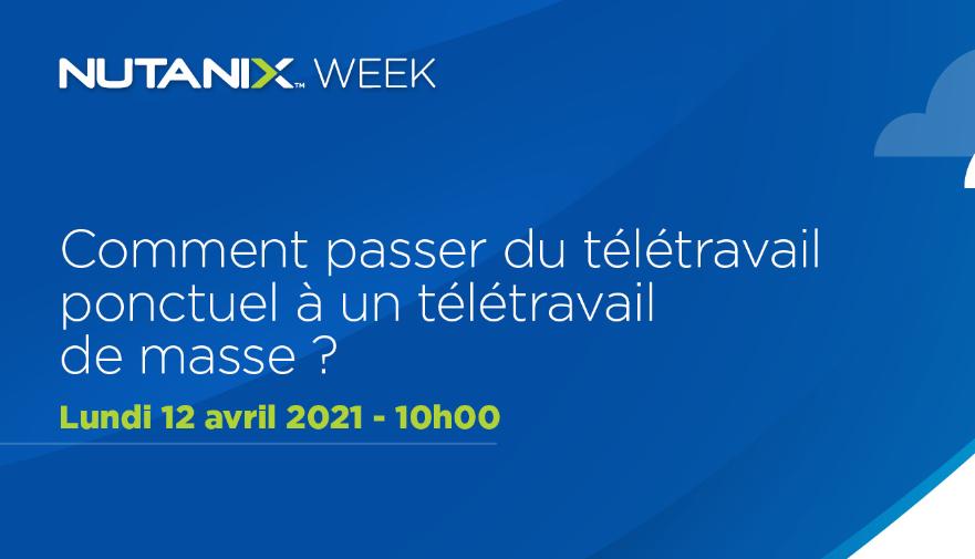 Nutanix Week - Comment passer du télétravail ponctuel à un télétravail de masse